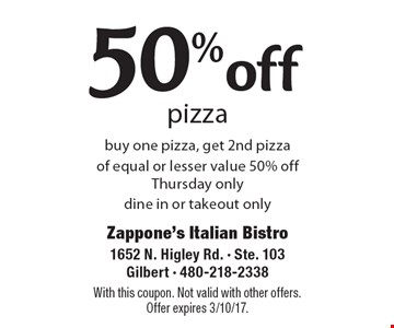 50% off pizza buy one pizza, get 2nd pizza of equal or lesser value 50% off. Thursday only dine in or takeout only. With this coupon. Not valid with other offers. Offer expires 3/10/17.