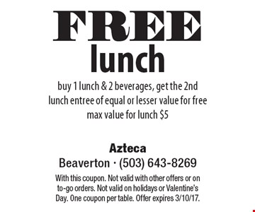 FREE lunch. Buy 1 lunch & 2 beverages, get the 2nd lunch entree of equal or lesser value for free. Max value for lunch $5. With this coupon. Not valid with other offers or on to-go orders. Not valid on holidays or Valentine's Day. One coupon per table. Offer expires 3/10/17.