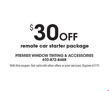 $30 off remote car starter package. With this coupon. Not valid with other offers or prior services. Expires 4/7/17.