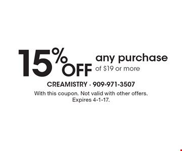 15% Off any purchase of $19 or more. With this coupon. Not valid with other offers. Expires 4-1-17.