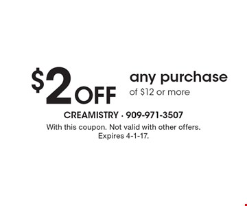 $2 Off any purchase of $12 or more. With this coupon. Not valid with other offers. Expires 4-1-17.