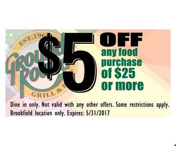 $5 off any food purchase of $25 or more. Dine in only. Not valid with any other offers. Some restrictions apply. Brookfield location only. Expires 5/31/17.