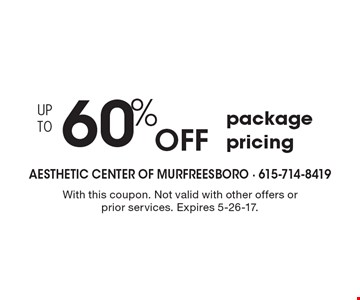 Up to 60% Off package pricing. With this coupon. Not valid with other offers or prior services. Expires 5-26-17.