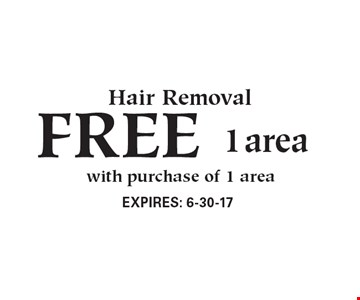 FREE Hair Removal,1 area with purchase of 1 area.