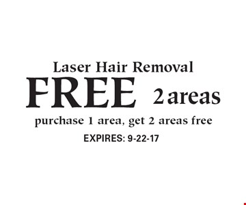 FREE Laser Hair Removal, 2 areas. Purchase 1 area, get 2 areas free.  Expires 9-22-17.