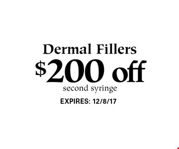 $200 off Dermal Fillers second syringe. EXPIRES: 12/8/17