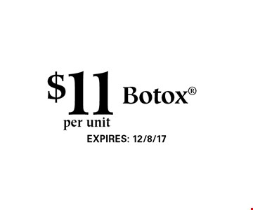 $11per unit Botox. EXPIRES: 12/8/17