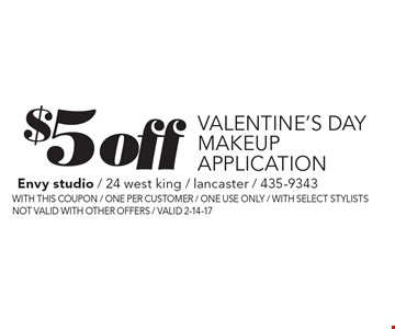 $5 off Valentine's Day Makeup Application. With this coupon / one per customer / one use only / with select stylists / not valid with other offers / Valid 2-14-17