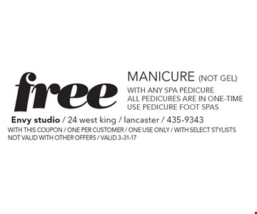 Free Manicure (not gel). With any spa pedicure. All pedicures are in one-time use pedicure foot spas. With this coupon / one per customer / one use only / with select stylists / not valid with other offers / Valid 3-31-17