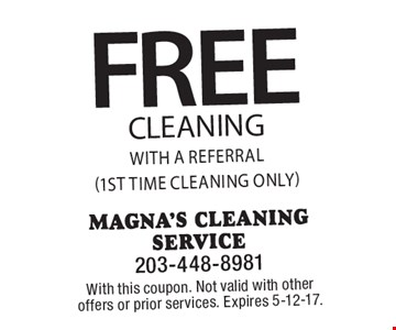 FREE cleaning with A referral (1st time cleaning only). With this coupon. Not valid with other offers or prior services. Expires 5-12-17.