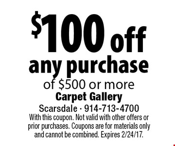 $100 off any purchase of $500 or more. With this coupon. Not valid with other offers or prior purchases. Coupons are for materials only and cannot be combined. Expires 2/24/17.