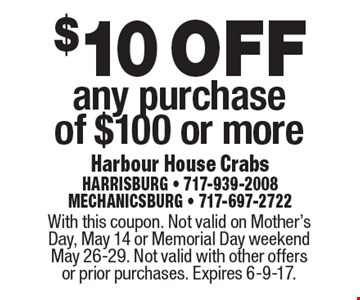 $10 off any purchase of $100 or more. With this coupon. Not valid on Mother's Day, May 14 or Memorial Day weekend May 26-29. Not valid with other offers or prior purchases. Expires 6-9-17.