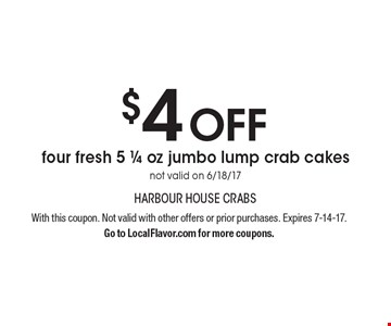 $4 Off Four Fresh 5 1/4 Oz Jumbo Lump Crab Cakes. Not valid on 6/18/17. 