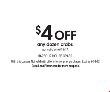 $4 Off Any Dozen Crabs. Not valid on 6/18/17. With this coupon. Not valid with other offers or prior purchases. Expires 7-14-17.Go to LocalFlavor.com for more coupons.