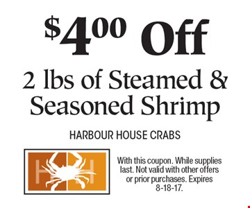 $4.00 Off 2 lbs of Steamed & Seasoned Shrimp. With this coupon. While supplies last. Not valid with other offers or prior purchases. Expires 8-18-17.