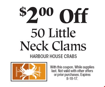 $2.00 Off 50 Little Neck Clams. With this coupon. While supplies last. Not valid with other offers or prior purchases. Expires 8-18-17.