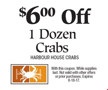 $6.00 Off 1 Dozen Crabs. With this coupon. While supplies last. Not valid with other offers or prior purchases. Expires 8-18-17.