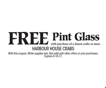 Free Pint Glass with purchase of a dozen crabs or more. With this coupon. While supplies last. Not valid with other offers or prior purchases. Expires 8-18-17.