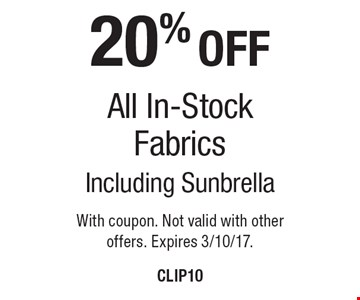 20% Off All In-Stock Fabrics, Including Sunbrella. With coupon. Not valid with other offers. Expires 3/10/17.