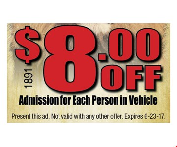 $8 off admission for each person in your vehicle
