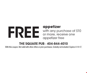 FREE appetizer with any purchase of $10 or more, receive one appetizer free. With this coupon. Not valid with other offers or prior purchases. Gratuity not included. Expires 4-14-17.