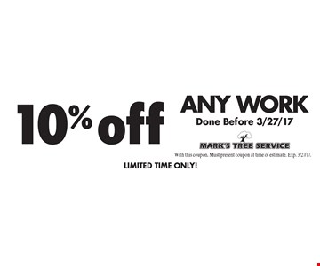 10% off any work done before 3/27/17. Limited time only. With this coupon. Must present coupon at time of estimate. Exp. 3/27/17.