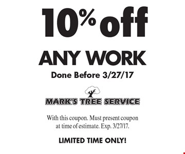 10% off any work done before 3/27/17. With this coupon. Must present coupon at time of estimate. Exp. 3/27/17. Limited time only!