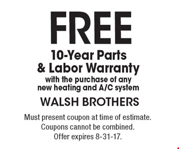 FREE 10-Year Parts & Labor Warranty with the purchase of any new heating and A/C system. Must present coupon at time of estimate. Coupons cannot be combined. Offer expires 8-31-17.