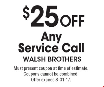 $25 Off Any Service Call. Must present coupon at time of estimate. Coupons cannot be combined. Offer expires 8-31-17.