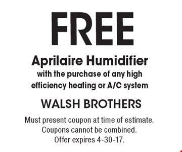 FREE Aprilaire Humidifier with the purchase of any high efficiency heating or A/C system. Must present coupon at time of estimate. Coupons cannot be combined. Offer expires 4-30-17.