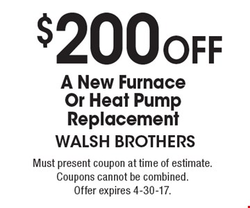 $200 Off A New Furnace Or Heat Pump Replacement. Must present coupon at time of estimate. Coupons cannot be combined. Offer expires 4-30-17.
