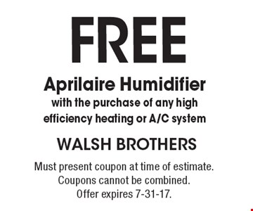 FREE Aprilaire Humidifier with the purchase of any high efficiency heating or A/C system. Must present coupon at time of estimate. Coupons cannot be combined. Offer expires 7-31-17.