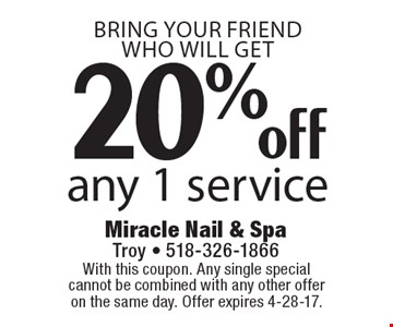 Bring your friend who will get 20% off any 1 service. With this coupon. Any single special cannot be combined with any other offer on the same day. Offer expires 4-28-17.