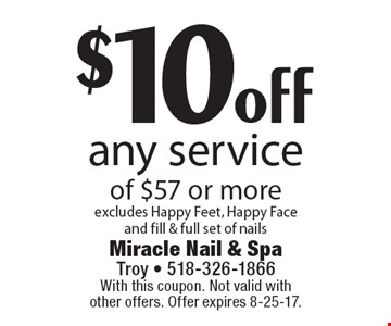 $10 off any service of $57 or more excludes Happy Feet, Happy Face and fill & full set of nails. With this coupon. Not valid with other offers. Offer expires 8-25-17.