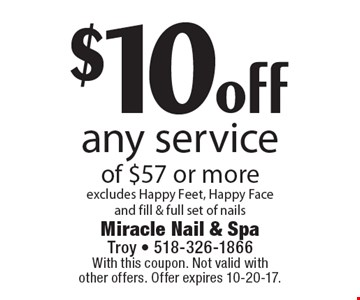 $10 off any service of $57 or more. Excludes Happy Feet, Happy Face and fill & full set of nails. With this coupon. Not valid with other offers. Offer expires 10-20-17.