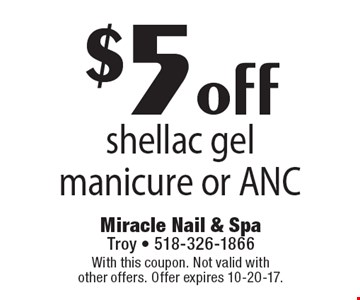$5 off shellac gel manicure or ANC. With this coupon. Not valid with other offers. Offer expires 10-20-17.
