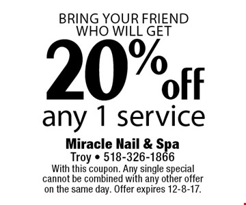 Bring your friend who will get 20% off any 1 service. With this coupon. Any single special cannot be combined with any other offer on the same day. Offer expires 12-8-17.