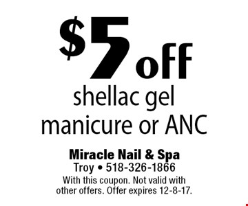 $5 off shellac gel manicure or ANC. With this coupon. Not valid with other offers. Offer expires 12-8-17.