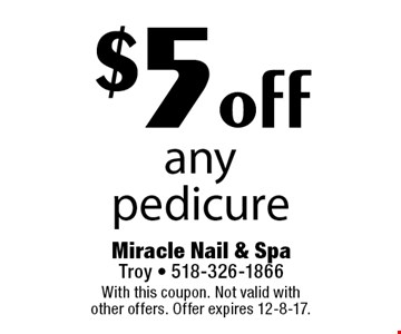 $5 off any pedicure. With this coupon. Not valid with other offers. Offer expires 12-8-17.