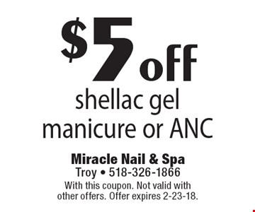 $5 off shellac gel manicure or ANC. With this coupon. Not valid with other offers. Offer expires 2-23-18.
