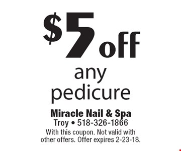 $5 off any pedicure. With this coupon. Not valid with other offers. Offer expires 2-23-18.