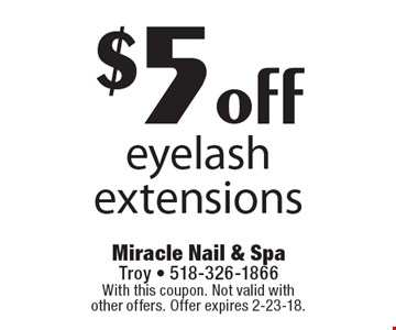 $5 off eyelash extensions. With this coupon. Not valid with other offers. Offer expires 2-23-18.