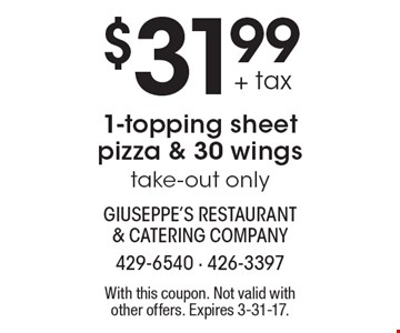 $31.99 + tax 1-topping sheet pizza & 30 wings take-out only. With this coupon. Not valid with other offers. Expires 3-31-17.