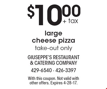 $10.00 + tax large cheese pizza take-out only. With this coupon. Not valid with other offers. Expires 4-28-17.