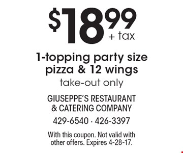 $18.99 + tax 1-topping party size pizza & 12 wings take-out only. With this coupon. Not valid with other offers. Expires 4-28-17.