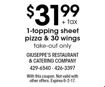 $31.99 + tax 1-topping sheet pizza & 30 wings take-out only. With this coupon. Not valid with other offers. Expires 6-2-17.