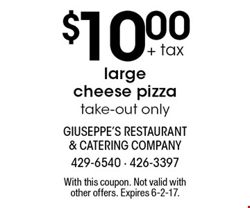 $10.00 + tax large cheese pizza take-out only. With this coupon. Not valid with other offers. Expires 6-2-17.