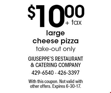$10.00 + tax large cheese pizza. Take-out only. With this coupon. Not valid with other offers. Expires 6-30-17.