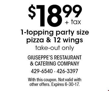 $18.99 + tax 1-topping party size pizza & 12 wings. Take-out only. With this coupon. Not valid with other offers. Expires 6-30-17.