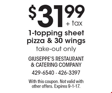 $31.99 + tax 1-topping sheet pizza & 30 wings. Take-out only. With this coupon. Not valid with other offers. Expires 9-1-17.